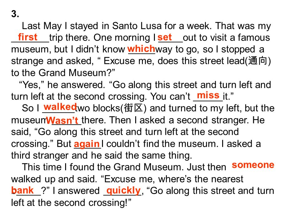 3. Last May I stayed in Santo Lusa for a week. That was my trip there. One morning I out to visit a famous museum, but I didnt know way to go, so I st