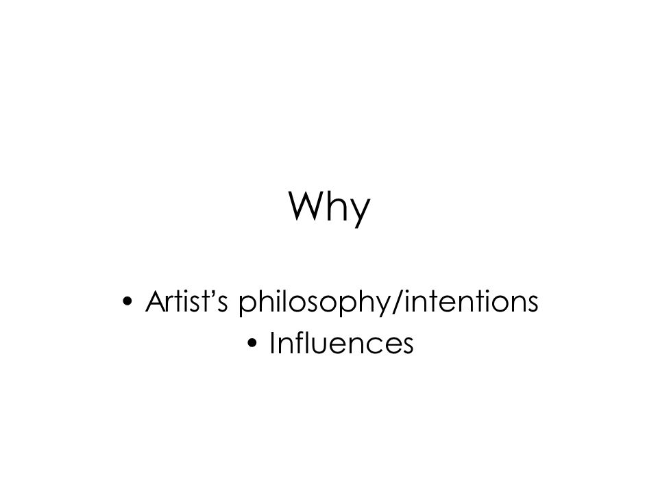 Why Artist s philosophy/intentions Influences