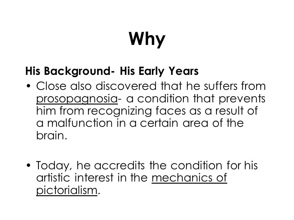 Why His Background- His Early Years Close also discovered that he suffers from prosopagnosia- a condition that prevents him from recognizing faces as