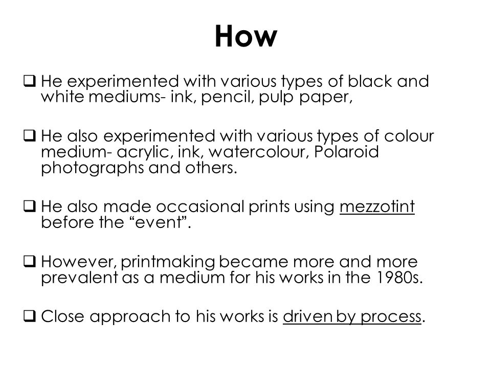 How He experimented with various types of black and white mediums- ink, pencil, pulp paper, He also experimented with various types of colour medium-