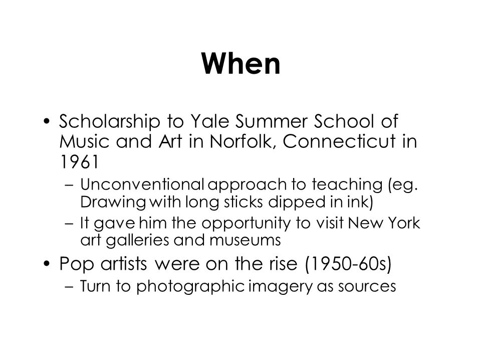 When Scholarship to Yale Summer School of Music and Art in Norfolk, Connecticut in 1961 –Unconventional approach to teaching (eg. Drawing with long st