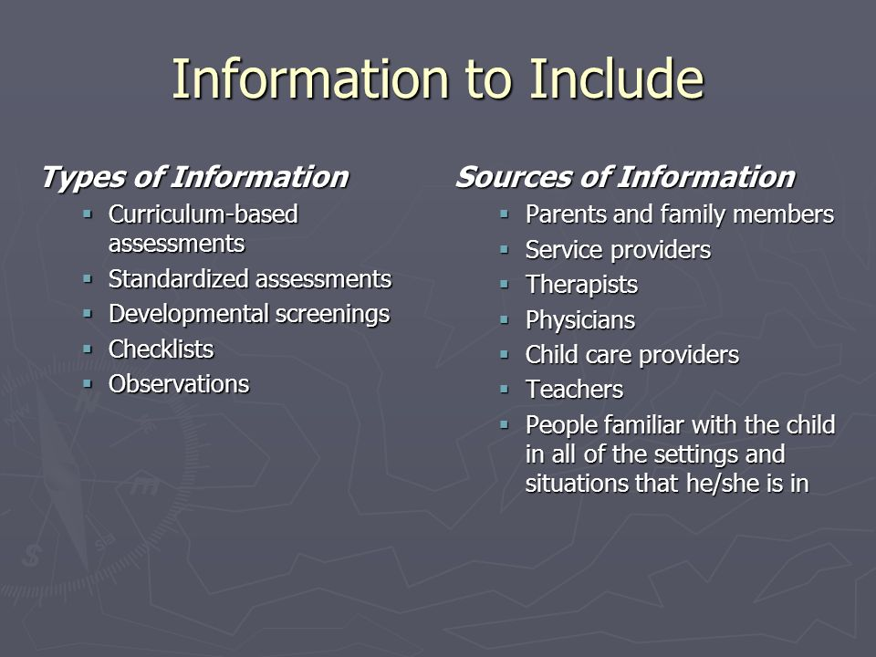 Information to Include Types of Information Curriculum-based assessments Curriculum-based assessments Standardized assessments Standardized assessment