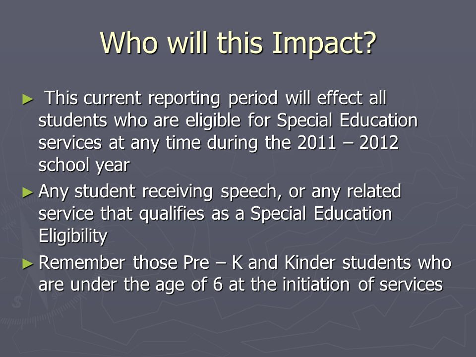 Who will this Impact? This current reporting period will effect all students who are eligible for Special Education services at any time during the 20