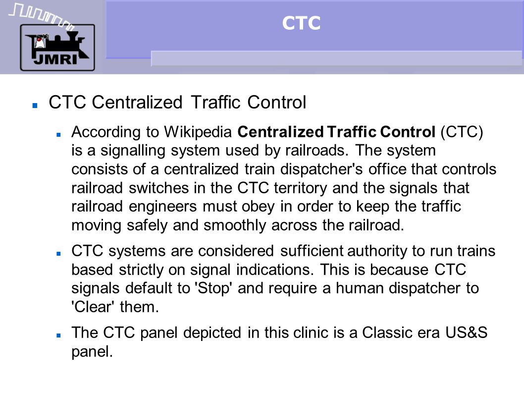 CTC CTC Centralized Traffic Control According to Wikipedia Centralized Traffic Control (CTC) is a signalling system used by railroads. The system cons