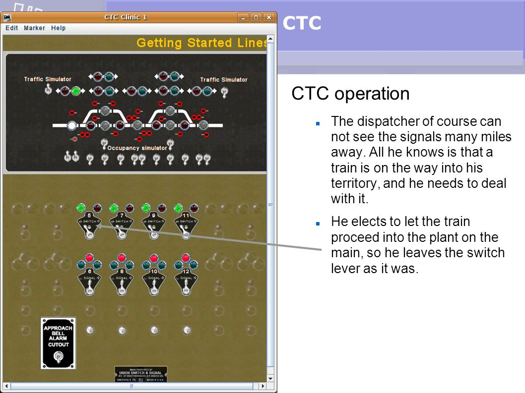 CTC CTC operation The dispatcher of course can not see the signals many miles away. All he knows is that a train is on the way into his territory, and