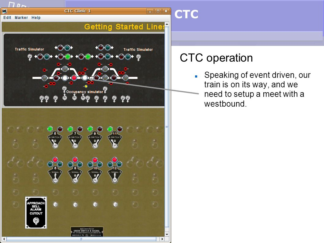 CTC CTC operation Speaking of event driven, our train is on its way, and we need to setup a meet with a westbound.