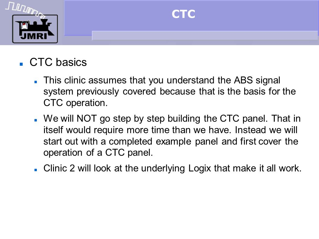 CTC CTC basics This clinic assumes that you understand the ABS signal system previously covered because that is the basis for the CTC operation. We wi