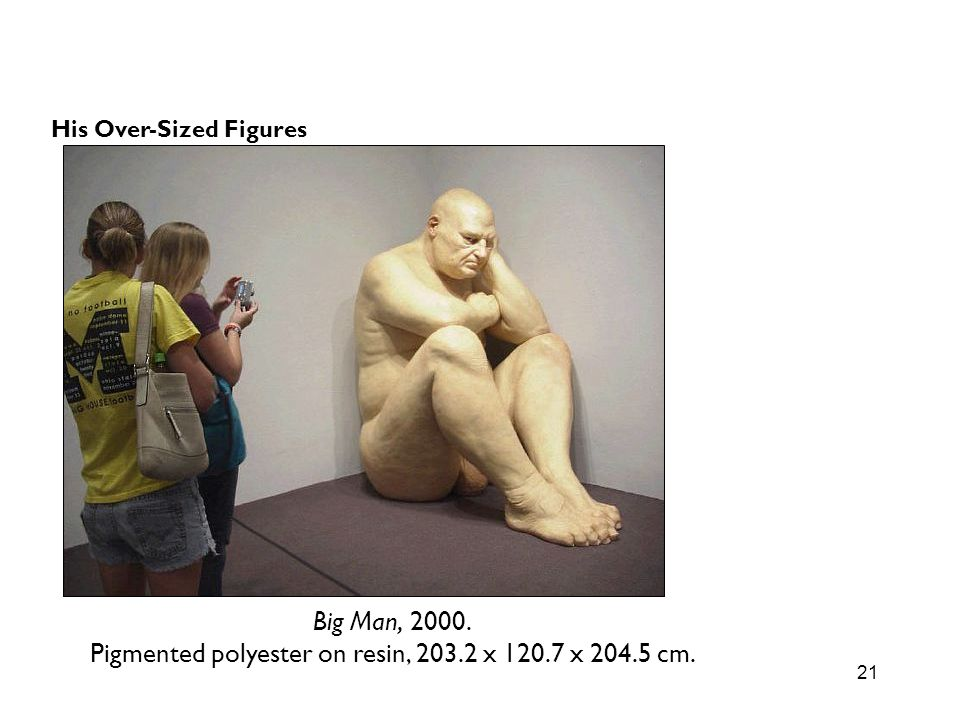 21 Big Man, 2000. Pigmented polyester on resin, 203.2 x 120.7 x 204.5 cm. His Over-Sized Figures