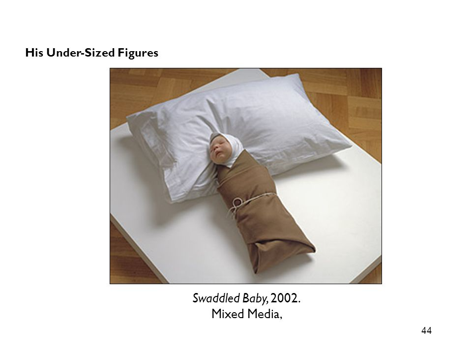44 His Under-Sized Figures Swaddled Baby, 2002. Mixed Media,