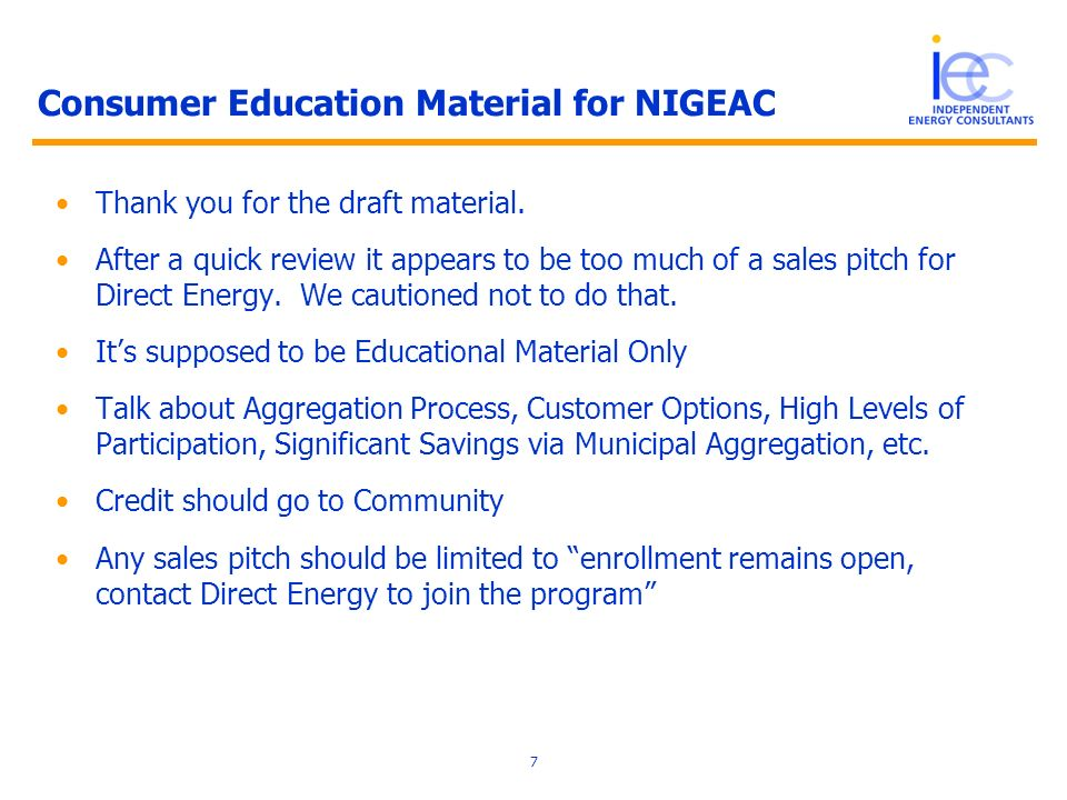 Consumer Education Material for NIGEAC Thank you for the draft material. After a quick review it appears to be too much of a sales pitch for Direct En