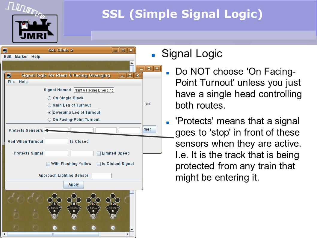 SSL (Simple Signal Logic) Signal Logic Do NOT choose 'On Facing- Point Turnout' unless you just have a single head controlling both routes. 'Protects'