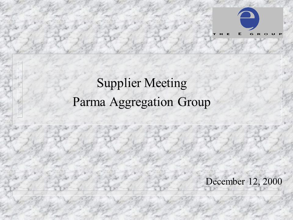 December 12, 2000 Supplier Meeting Parma Aggregation Group