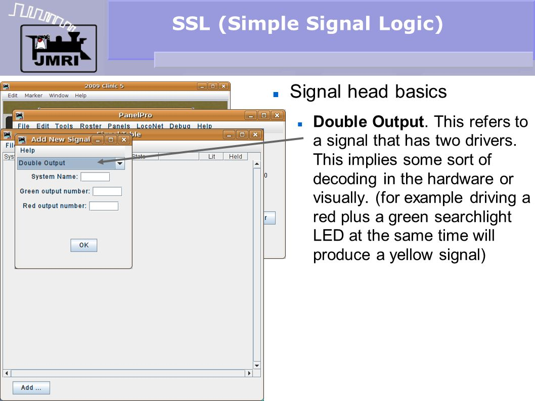 SSL (Simple Signal Logic) Signal head basics Double Output. This refers to a signal that has two drivers. This implies some sort of decoding in the ha
