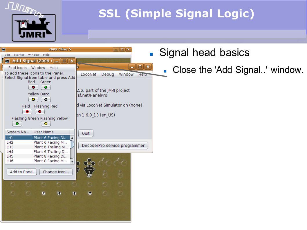 SSL (Simple Signal Logic) Signal head basics Close the 'Add Signal..' window.