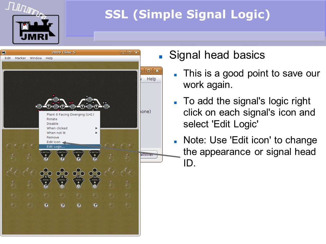 SSL (Simple Signal Logic) Signal head basics This is a good point to save our work again. To add the signal's logic right click on each signal's icon
