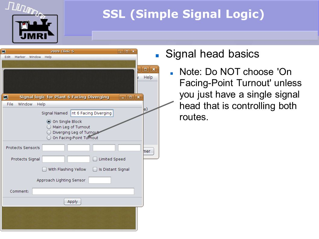 SSL (Simple Signal Logic) Signal head basics Note: Do NOT choose 'On Facing-Point Turnout' unless you just have a single signal head that is controlli