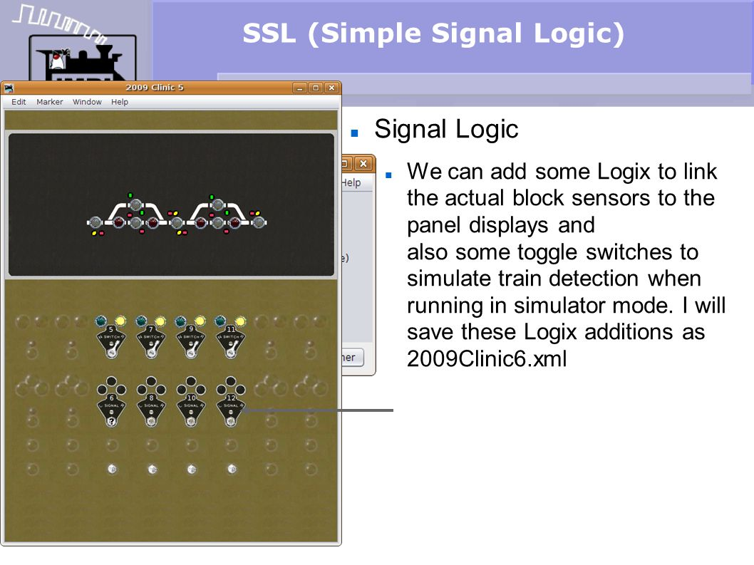 SSL (Simple Signal Logic) Signal Logic We can add some Logix to link the actual block sensors to the panel displays and also some toggle switches to s