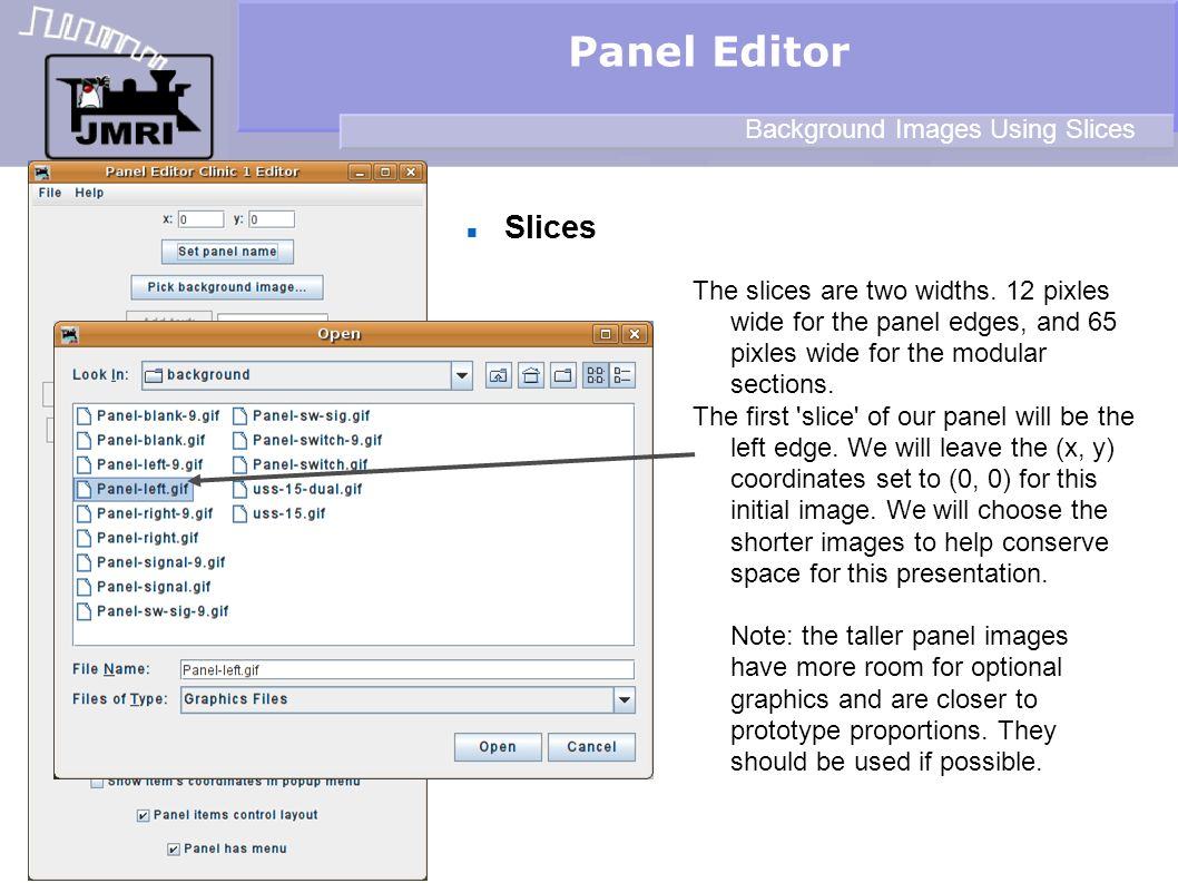Slices Panel Editor Background Images Using Slices The slices are two widths. 12 pixles wide for the panel edges, and 65 pixles wide for the modular s