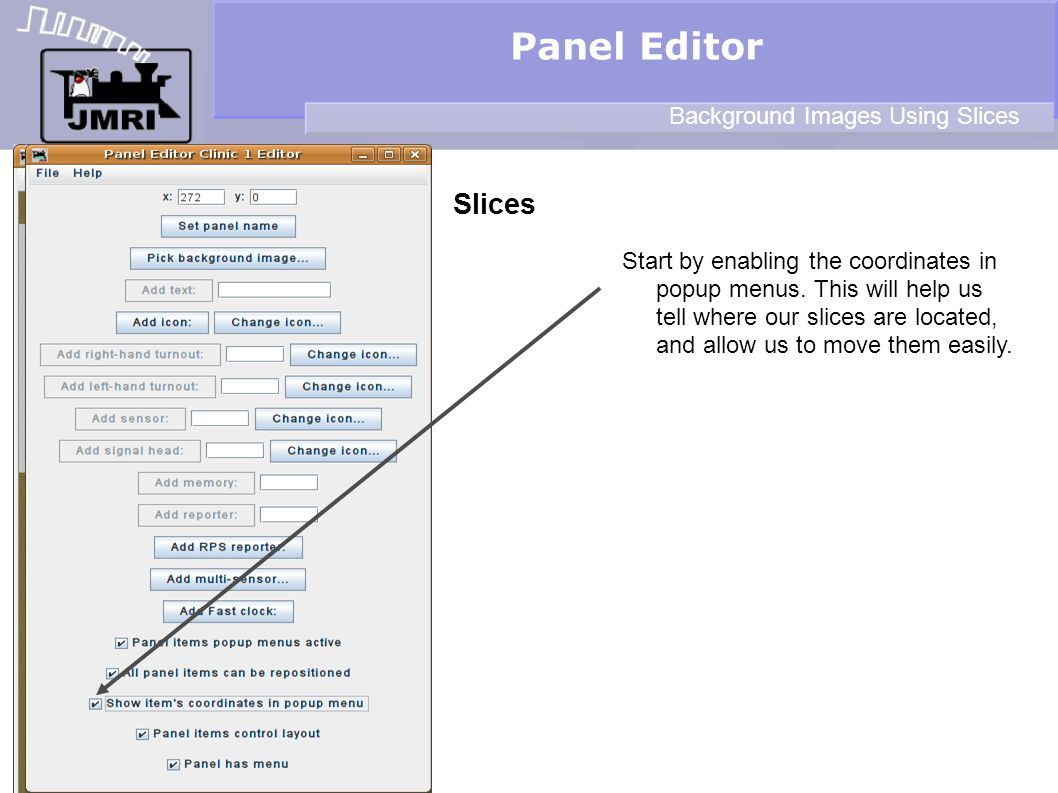 Slices Panel Editor Background Images Using Slices Start by enabling the coordinates in popup menus. This will help us tell where our slices are locat
