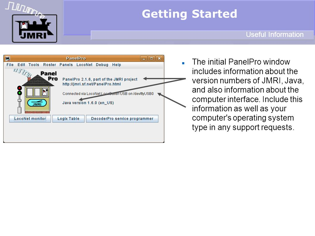 Getting Started The initial PanelPro window includes information about the version numbers of JMRI, Java, and also information about the computer inte