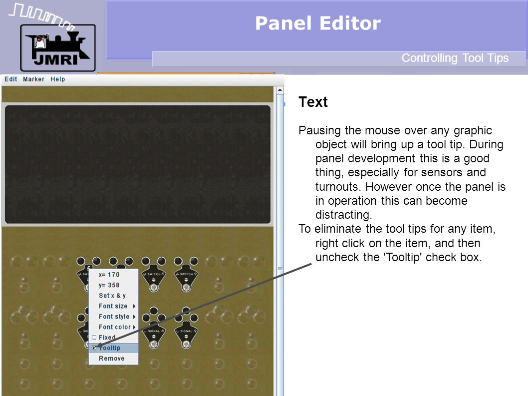 Text Panel Editor Controlling Tool Tips Pausing the mouse over any graphic object will bring up a tool tip. During panel development this is a good th