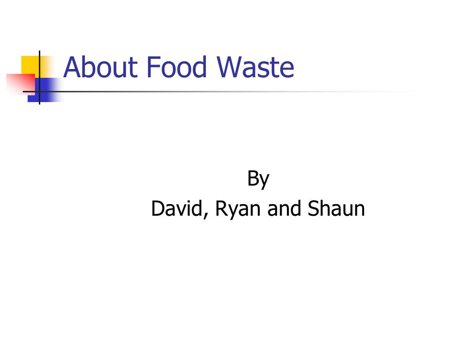 About Food Waste By David, Ryan and Shaun