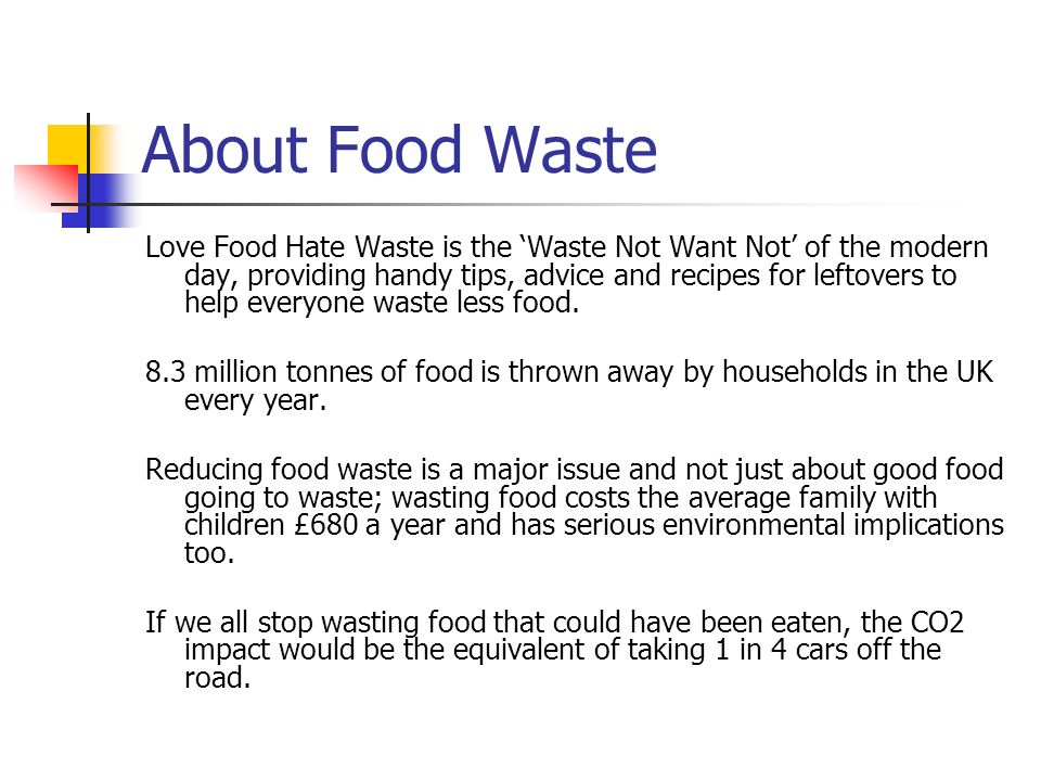 About Food Waste Love Food Hate Waste is the Waste Not Want Not of the modern day, providing handy tips, advice and recipes for leftovers to help ever