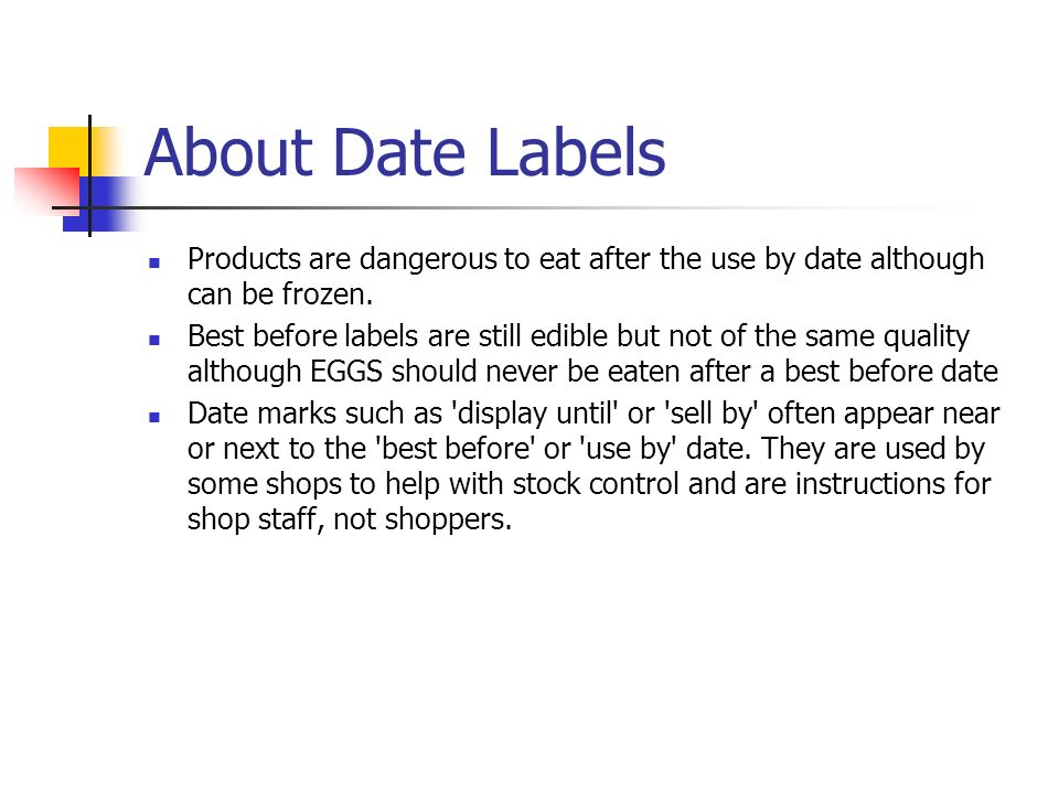 About Date Labels Products are dangerous to eat after the use by date although can be frozen. Best before labels are still edible but not of the same