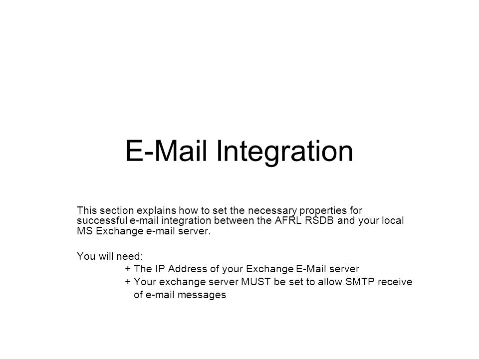 E-Mail Integration This section explains how to set the necessary properties for successful e-mail integration between the AFRL RSDB and your local MS