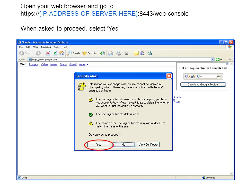 Open your web browser and go to: https://[IP-ADDRESS-OF-SERVER-HERE]:8443/web-console When asked to proceed, select Yes