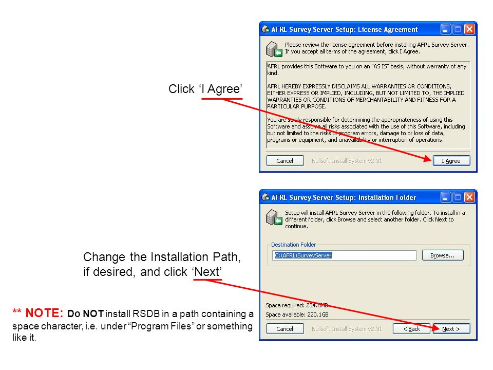 Click I Agree Change the Installation Path, if desired, and click Next ** NOTE: Do NOT install RSDB in a path containing a space character, i.e. under