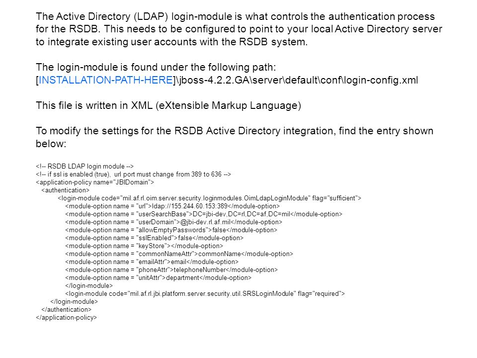 The Active Directory (LDAP) login-module is what controls the authentication process for the RSDB. This needs to be configured to point to your local