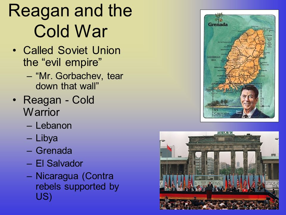 Reagan and the Cold War Called Soviet Union the evil empire –Mr.