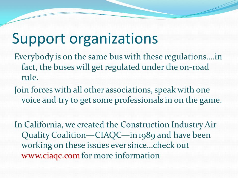Support organizations Everybody is on the same bus with these regulations….in fact, the buses will get regulated under the on-road rule.