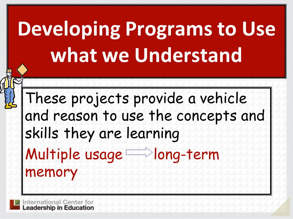 Developing Programs to Use what we Understand These projects provide a vehicle and reason to use the concepts and skills they are learning Multiple us