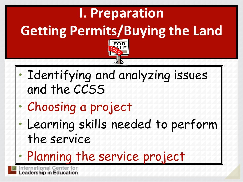 I. Preparation Getting Permits/Buying the Land Identifying and analyzing issues and the CCSS Choosing a project Learning skills needed to perform the
