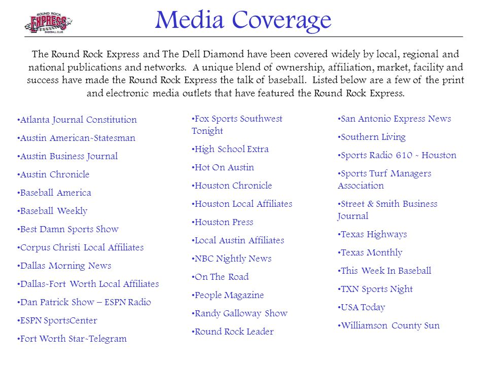 Media Coverage The Round Rock Express and The Dell Diamond have been covered widely by local, regional and national publications and networks.
