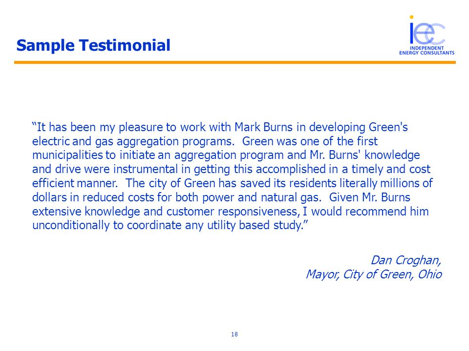 18 Sample Testimonial It has been my pleasure to work with Mark Burns in developing Green s electric and gas aggregation programs.