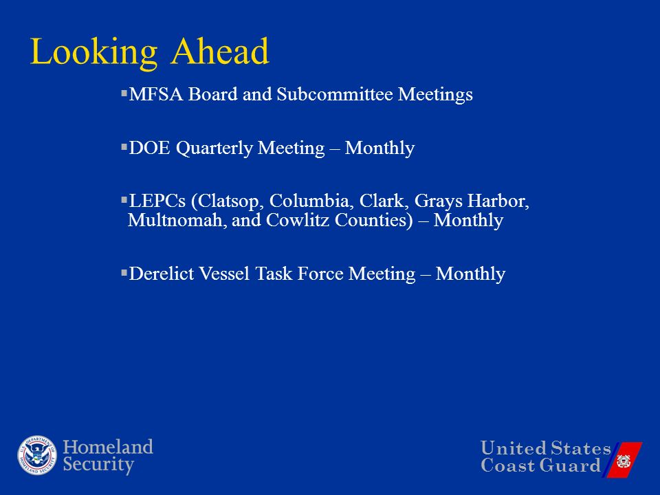 United States Coast Guard Looking Ahead MFSA Board and Subcommittee Meetings DOE Quarterly Meeting – Monthly LEPCs (Clatsop, Columbia, Clark, Grays Ha