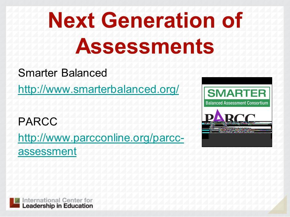 Next Generation of Assessments Smarter Balanced http://www.smarterbalanced.org/ PARCC http://www.parcconline.org/parcc- assessment