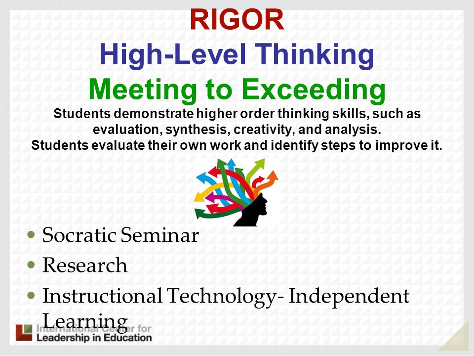 RIGOR High-Level Thinking Meeting to Exceeding Students demonstrate higher order thinking skills, such as evaluation, synthesis, creativity, and analy