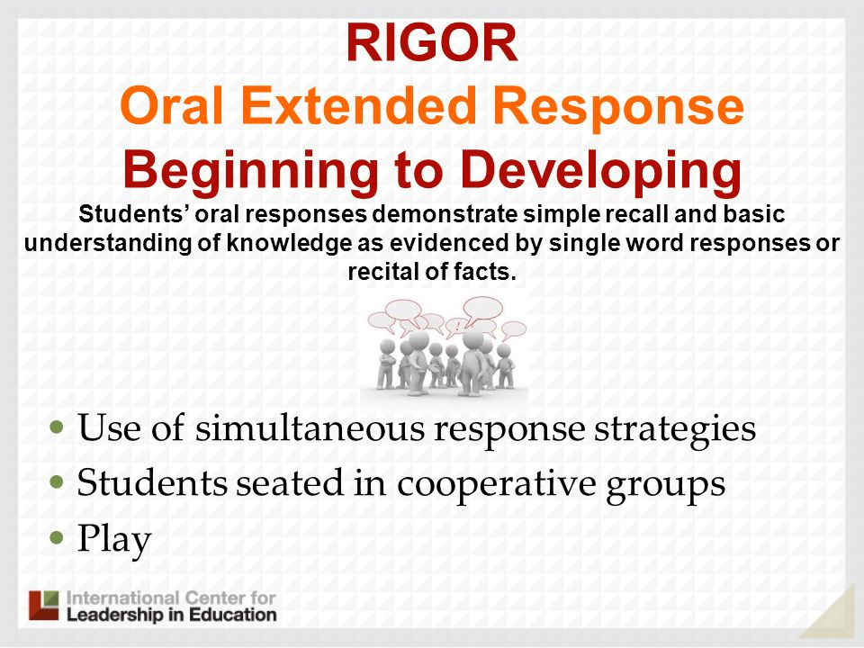RIGOR Oral Extended Response Beginning to Developing Students oral responses demonstrate simple recall and basic understanding of knowledge as evidenc