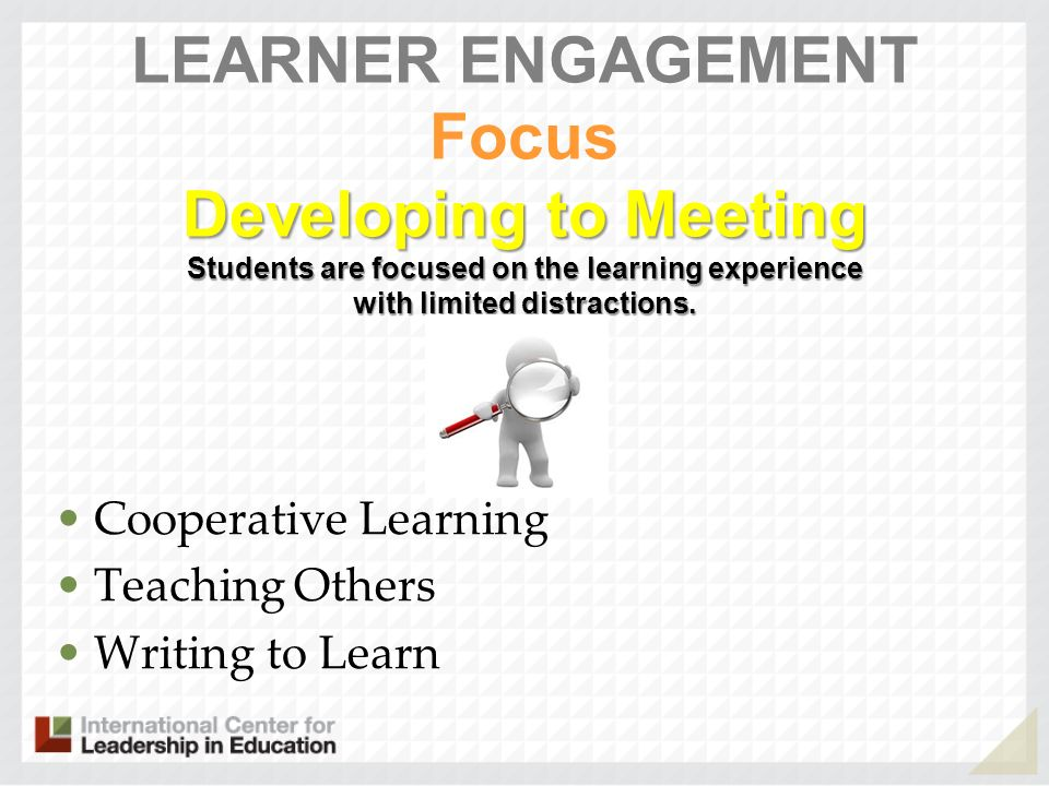 Developing to Meeting Students are focused on the learning experience with limited distractions. LEARNER ENGAGEMENT Focus Developing to Meeting Studen