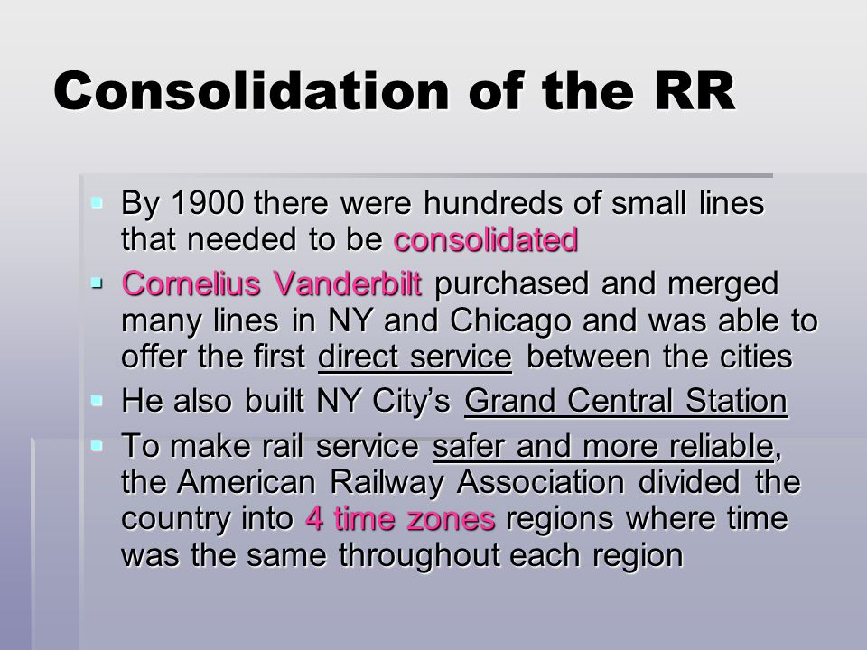 Consolidation of the RR By 1900 there were hundreds of small lines that needed to be consolidated By 1900 there were hundreds of small lines that need
