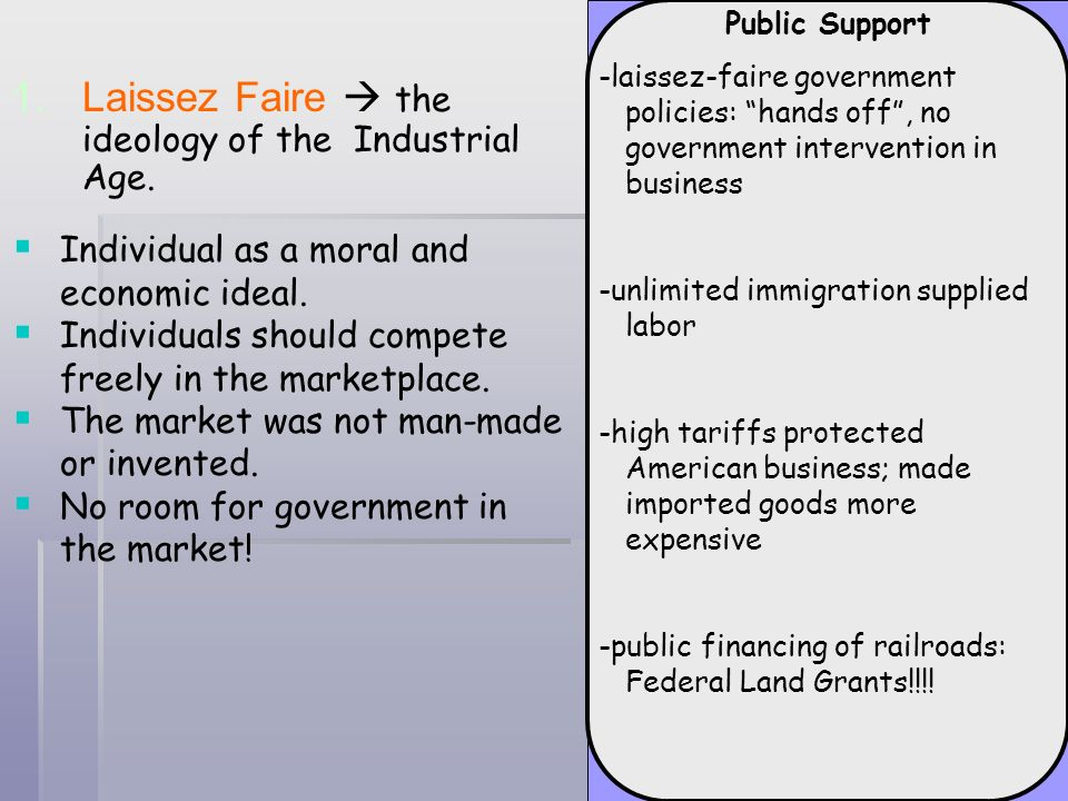 Public Support -laissez-faire government policies: hands off, no government intervention in business -unlimited immigration supplied labor -high tarif