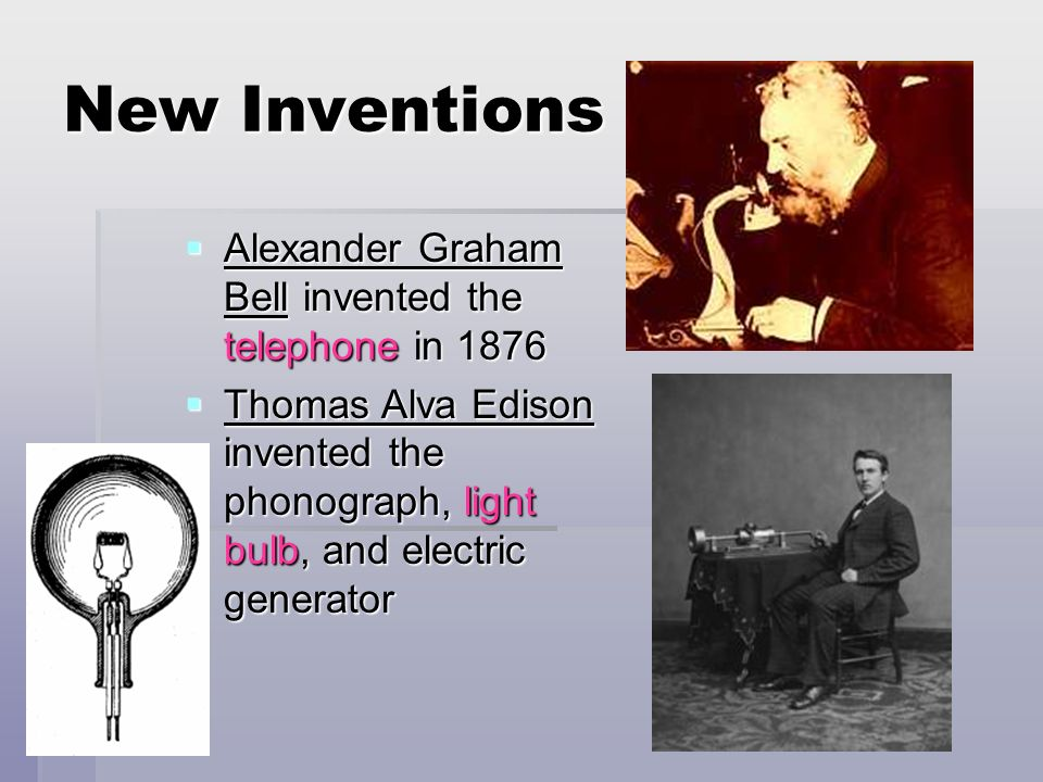 New Inventions Alexander Graham Bell invented the telephone in 1876 Alexander Graham Bell invented the telephone in 1876 Thomas Alva Edison invented t