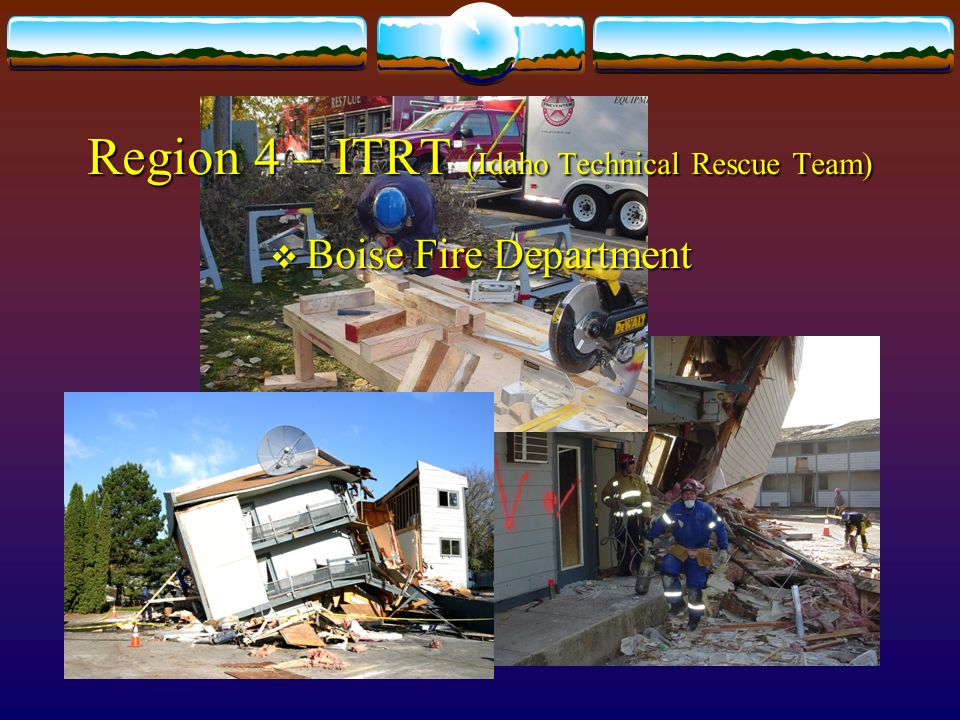 Region 4 – ITRT (Idaho Technical Rescue Team) Boise Fire Department Boise Fire Department