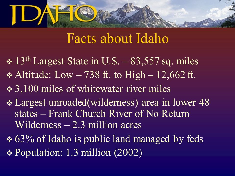 Facts about Idaho 13 th Largest State in U.S. – 83,557 sq.