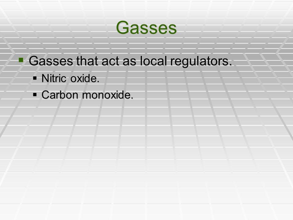 Gasses Gasses that act as local regulators. Gasses that act as local regulators. Nitric oxide. Nitric oxide. Carbon monoxide. Carbon monoxide.