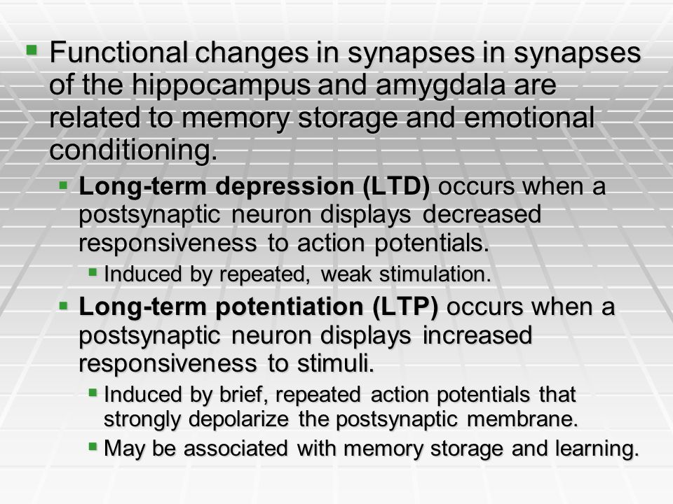 Functional changes in synapses in synapses of the hippocampus and amygdala are related to memory storage and emotional conditioning. Functional change